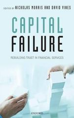Capital Failure : Rebuilding Trust in Financial Services