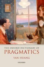 The Oxford Dictionary of Pragmatics - Yan Huang