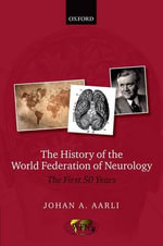 The History of the World Federation of Neurology : The First 50 Years of the WFN - Johan A. Aarli
