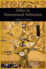 Ethics in International Arbitration - Catherine Rogers