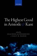 The Highest Good in Aristotle and Kant : Mind Association Occasional Series