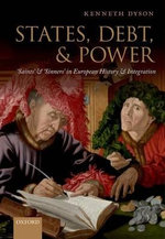 States, Debt, and Power : 'Saints' and 'Sinners' in European History and Integration - Kenneth Dyson