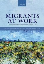 Migrants at Work : Immigration and Vulnerability in Labour Law