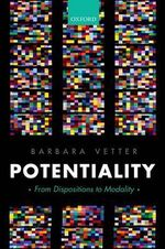 Potentiality : From Dispositions to Modality - Barbara Vetter