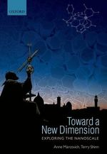 Toward a New Dimension : Exploring the Nanoscale - Anne Marcovich