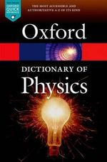 A Dictionary of Physics : Oxford Paperback Reference