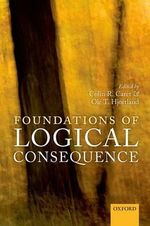 Foundations of Logical Consequence : Mind Association Occasional Series