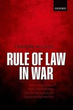 Rule of Law in War : International Law and United States Counterinsurgency in Iraq and Afghanistan - Travers McLeod