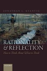 Rationality and Reflection : How to Think About What to Think - Jonathan L. Kvanvig