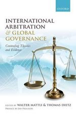 International Arbitration and Global Governance : Contending Theories and Evidence
