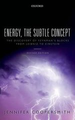 Energy, the Subtle Concept : The Discovery of Feynman's Blocks from Leibniz to Einstein - Jennifer Coopersmith