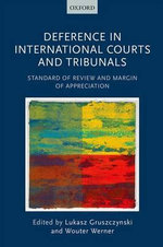 Deference in International Courts and Tribunals : Standard of Review and Margin of Appreciation
