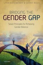 Bridging the Gender Gap : Seven Principles for Achieving Gender Balance - Lynn M. Roseberry
