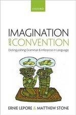 Imagination and Convention : Distinguishing Grammar and Inference in Language - Ernie Lepore