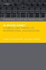 In Whose Name? : A Public Law Theory of International Adjudication - Armin von Bogdandy