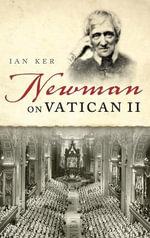 Newman on Vatican II - Ian Ker
