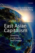 East Asian Capitalism : Diversity, Continuity, and Change