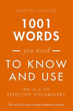 1001 Words You Need to Know and Use : An A-Z of Effective Vocabulary - Martin Manser