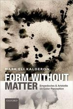 Form without Matter : Empedocles and Aristotle on Color Perception - Mark Eli Kalderon