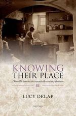 Knowing Their Place : Domestic Service in Twentieth-Century Britain - Lucy Delap