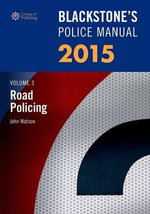 Blackstone's Police Manual Volume 3 : Road Policing 2015 - John Watson