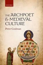 The Archpoet and Medieval Culture - Peter Godman