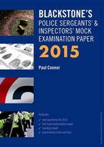 Blackstone's Police Sergeants' & Inspectors' Mock Examination Paper 2015 - Paul Connor