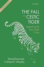 The Fall of the Celtic Tiger : Ireland and the Euro Debt Crisis - Donal Donovan