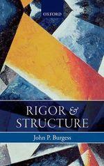 Rigor and Structure - John P. Burgess