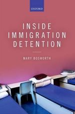 Inside Immigration Detention - Mary Bosworth