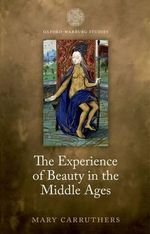 The Experience of Beauty in the Middle Ages - Mary Carruthers