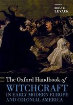 The Oxford Handbook of Witchcraft in Early Modern Europe and Colonial America : Oxford Handbooks in History