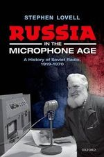 Russia in the Microphone Age : A History of Soviet Radio, 1919-1970 - Stephen Lovell