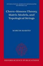 Chern-Simons Theory, Matrix Models, and Topological Strings : International Series of Monographs on Physics - Marcos Marino