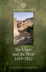 The Copts and the West, 1439-1822 : The European Discovery of the Egyptian Church - Alastair Hamilton