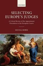 Selecting Europe's Judges : A Critical Review of the Appointment Procedures to the European Courts