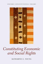 Constituting Economic and Social Rights - Katharine G. Young