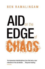 Aid on the Edge of Chaos : Rethinking International Cooperation in a Complex World - Ben Ramalingam