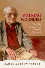 Walking Wounded : The Life and Poetry of Vernon Scannell - James Andrew Taylor