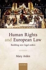 Human Rights and European Law : Building New Legal Orders - Mary Arden
