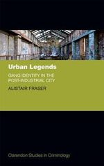 Urban Legends : Gang Identity in the Post-Industrial City - Alistair Fraser