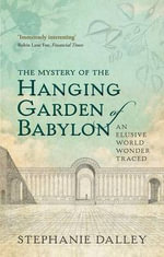 The Mystery of the Hanging Garden of Babylon : An Elusive World Wonder Traced - Stephanie Dalley