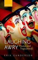 Laughing Awry : Plautus and Tragicomedy - Erik Gunderson