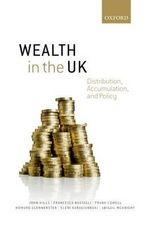 Wealth in the UK : Distribution, Accumulation, and Policy - John Hills