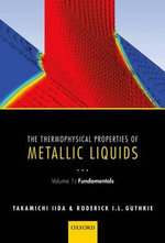 The Thermophysical Properties of Metallic Liquids : Fundamentals Volume 1 - Takamichi Iida