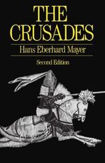 The Crusades - Hans Eberhard Mayer