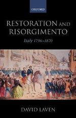 Restoration and Risorgimento : Italy 1796-1870 - LAVEN