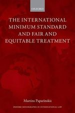 The International Minimum Standard and Fair and Equitable Treatment - Martins Paparinskis
