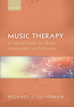 Music Therapy in Mental Health for Illness Management and Recovery - Michael J. Silverman