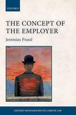 The Concept of the Employer : Oxford Monographs on Labour Law - Jeremias Prassl